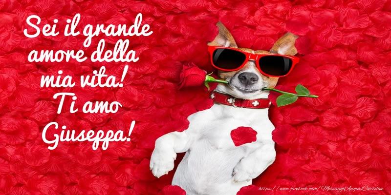 Cartoline d'amore - Sei il grande amore della mia vita! Ti amo Giuseppa!