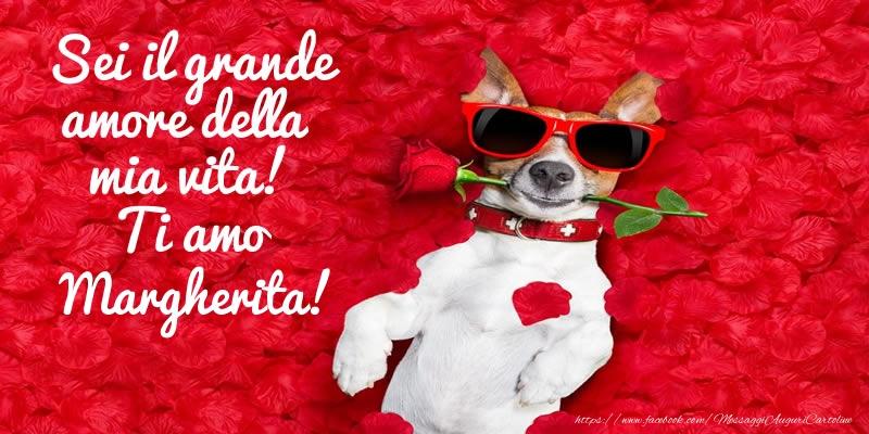 Cartoline d'amore - Sei il grande amore della mia vita! Ti amo Margherita!