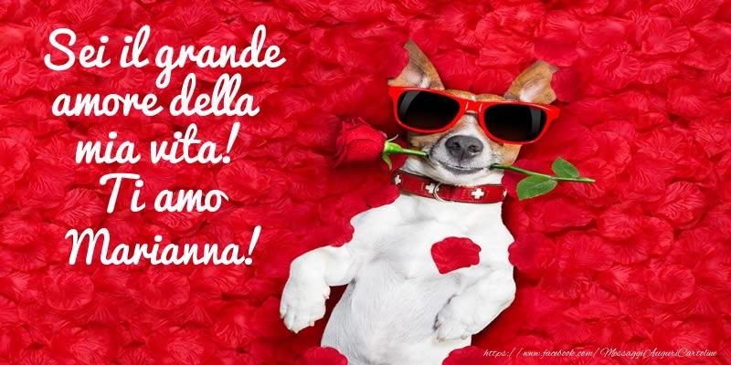 Cartoline d'amore - Sei il grande amore della mia vita! Ti amo Marianna!