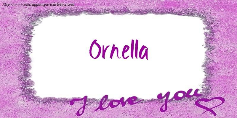 Cartoline d'amore - I love Ornella!