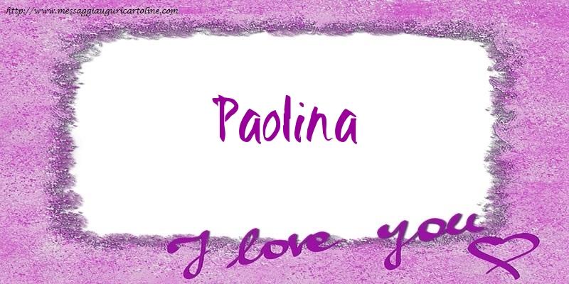 Cartoline d'amore - I love Paolina!
