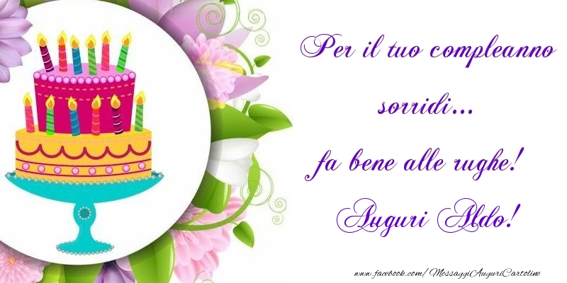 Cartoline di auguri - Per il tuo compleanno sorridi... fa bene alle rughe! Aldo