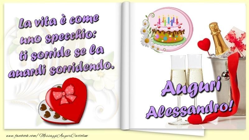 Cartoline di auguri - La vita è come uno specchio:  ti sorride se la guardi sorridendo. Auguri Alessandro