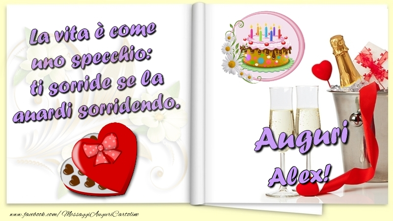Cartoline di auguri - La vita è come uno specchio:  ti sorride se la guardi sorridendo. Auguri Alex