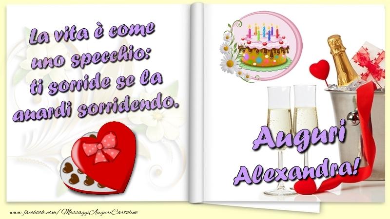 Cartoline di auguri - La vita è come uno specchio:  ti sorride se la guardi sorridendo. Auguri Alexandra