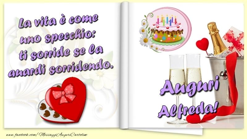 Cartoline di auguri - La vita è come uno specchio:  ti sorride se la guardi sorridendo. Auguri Alfreda