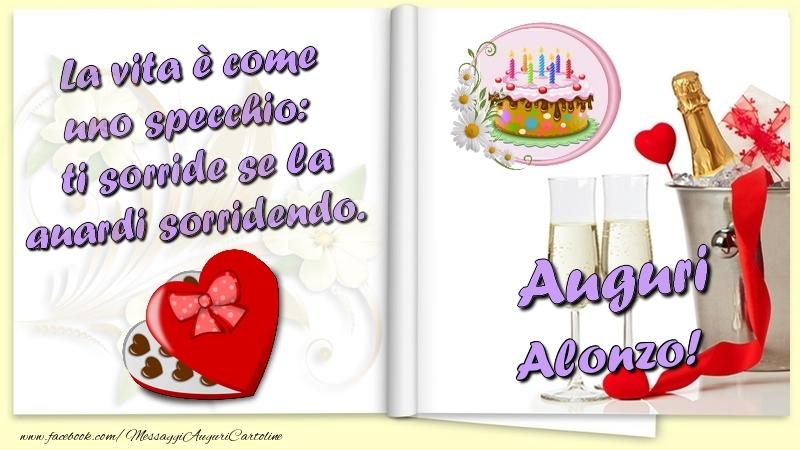 Cartoline di auguri - La vita è come uno specchio:  ti sorride se la guardi sorridendo. Auguri Alonzo