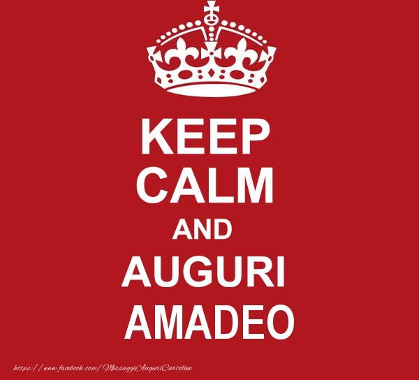 Cartoline di auguri - KEEP CALM AND AUGURI Amadeo!