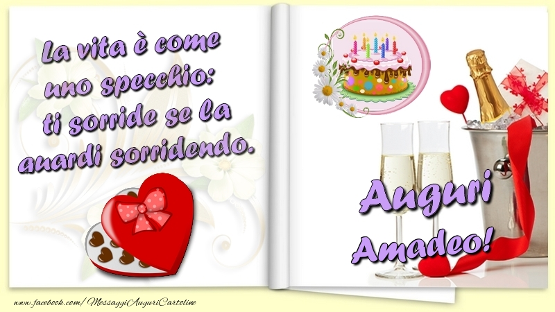 Cartoline di auguri - La vita è come uno specchio:  ti sorride se la guardi sorridendo. Auguri Amadeo