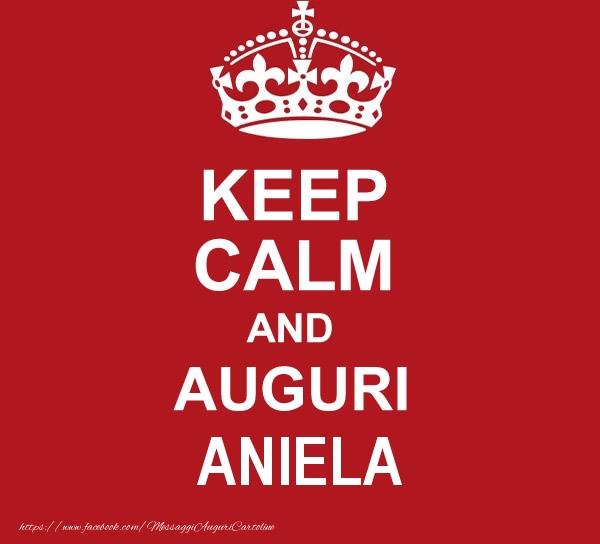 Cartoline di auguri - KEEP CALM AND AUGURI Aniela!