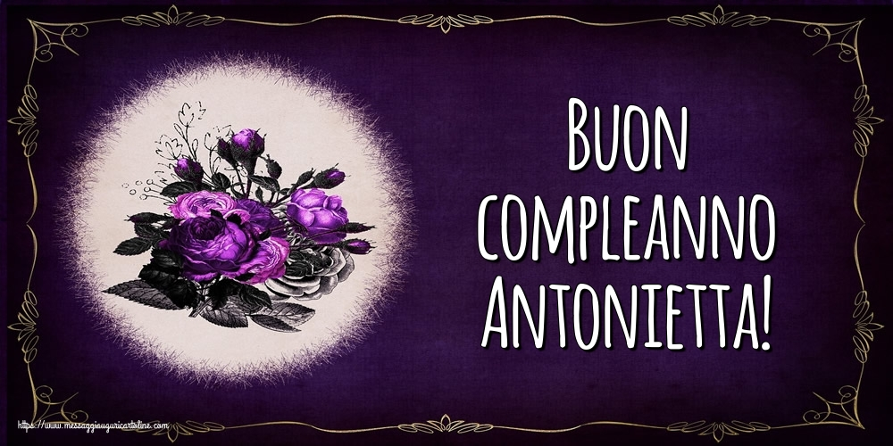 Cartoline di auguri - Buon compleanno Antonietta!
