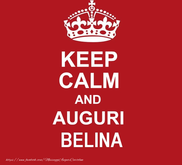 Cartoline di auguri - KEEP CALM AND AUGURI Belina!