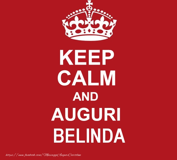 Cartoline di auguri - KEEP CALM AND AUGURI Belinda!