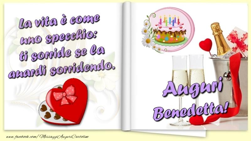 Cartoline di auguri - La vita è come uno specchio:  ti sorride se la guardi sorridendo. Auguri Benedetta