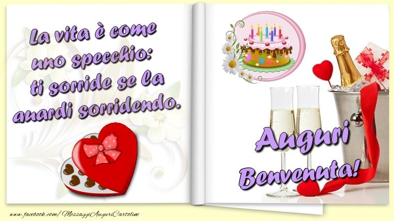 Cartoline di auguri - La vita è come uno specchio:  ti sorride se la guardi sorridendo. Auguri Benvenuta