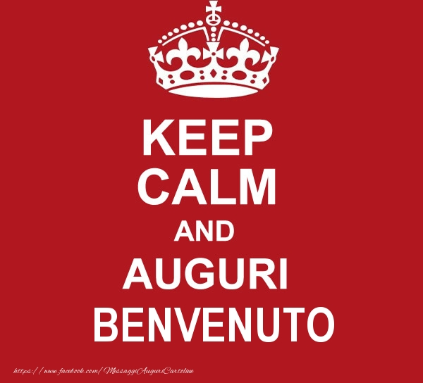 Cartoline di auguri - KEEP CALM AND AUGURI Benvenuto!