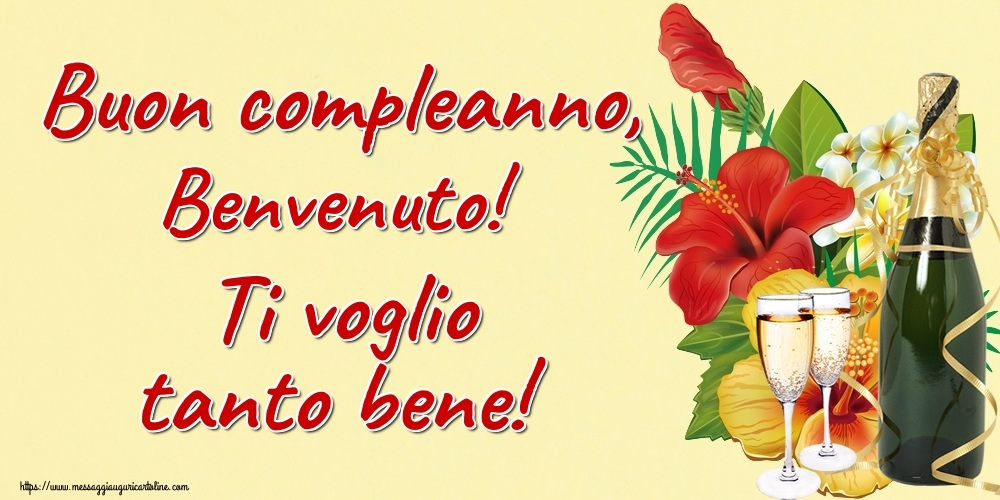 Cartoline di auguri - Buon compleanno, Benvenuto! Ti voglio tanto bene!