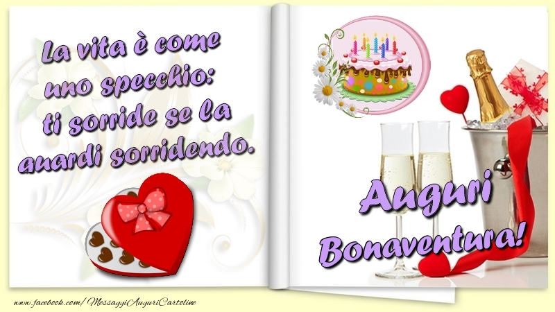 Cartoline di auguri - La vita è come uno specchio:  ti sorride se la guardi sorridendo. Auguri Bonaventura