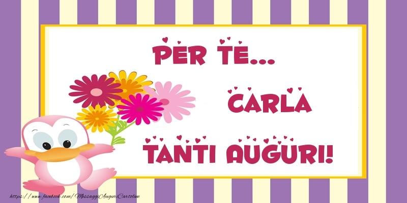 Cartoline di auguri - Pentru te... Carla Tanti Auguri!