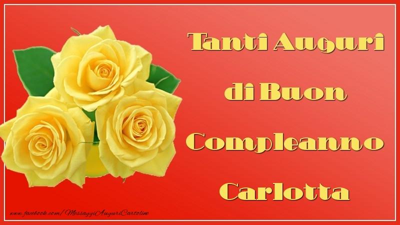 Cartoline di auguri - Tanti Auguri di Buon Compleanno Carlotta