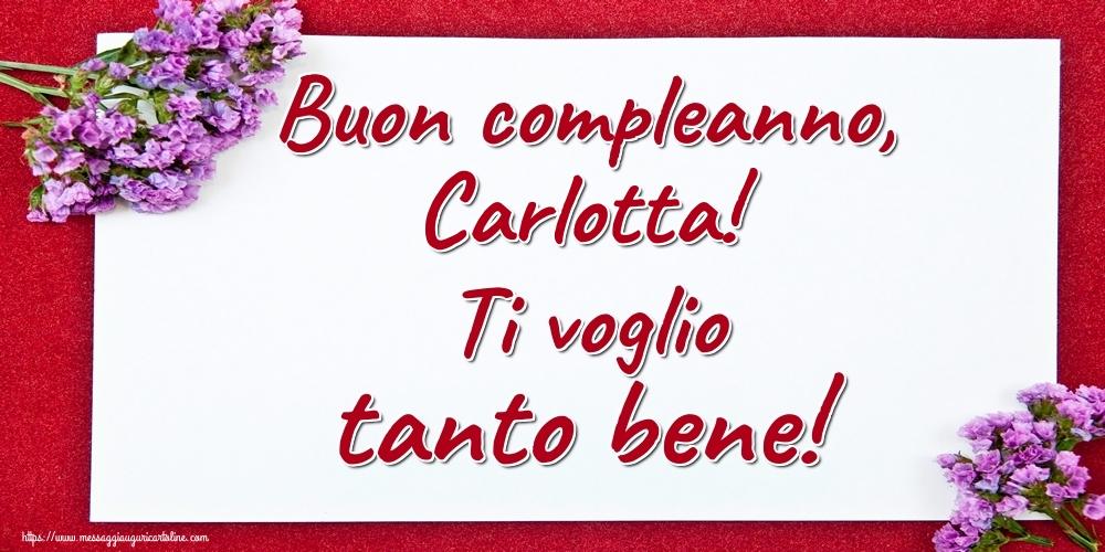 Cartoline di auguri - Buon compleanno, Carlotta! Ti voglio tanto bene!