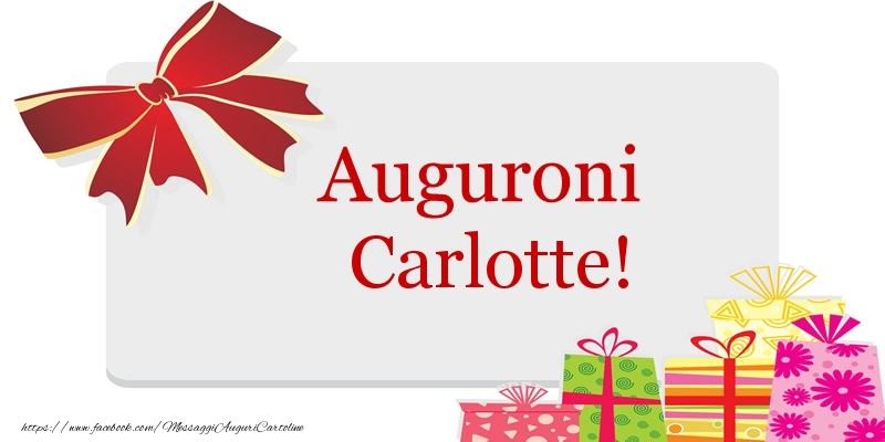 Cartoline di auguri - Auguroni Carlotte!