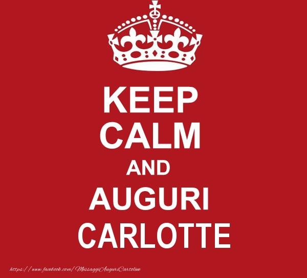Cartoline di auguri - KEEP CALM AND AUGURI Carlotte!