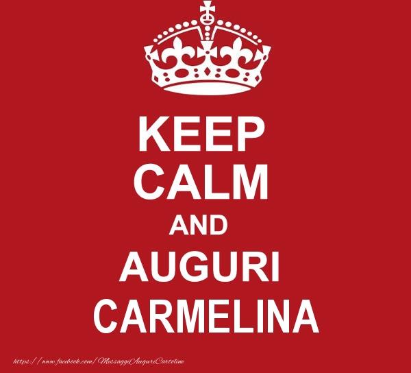 Cartoline di auguri - KEEP CALM AND AUGURI Carmelina!