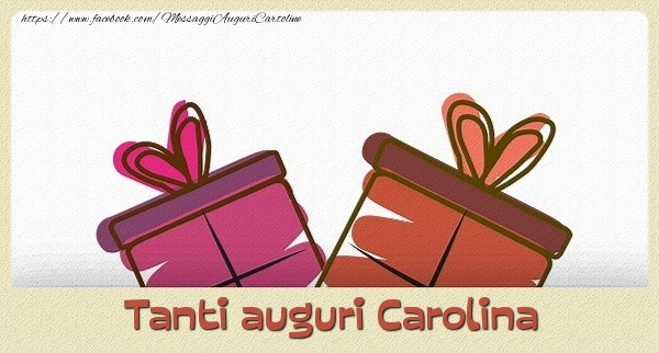 Cartoline di auguri - Tanti  auguri Carolina