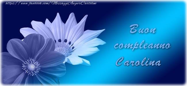 Cartoline di auguri - Buon compleanno Carolina