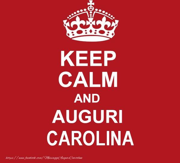 Cartoline di auguri - KEEP CALM AND AUGURI Carolina!