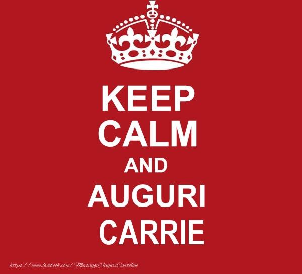 Cartoline di auguri - KEEP CALM AND AUGURI Carrie!