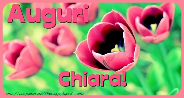 Cartoline di auguri - Auguri Chiara