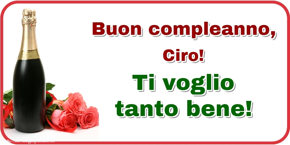 Cartoline di auguri - Buon compleanno, Ciro! Ti voglio tanto bene!
