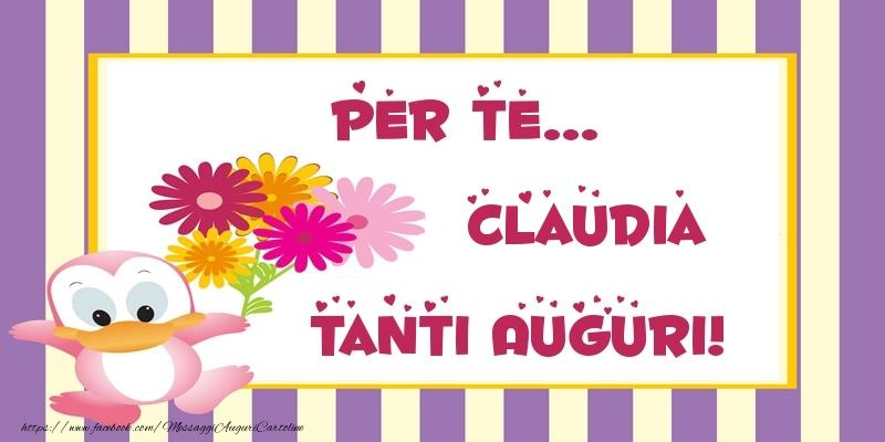 Cartoline di auguri - Pentru te... Claudia Tanti Auguri!