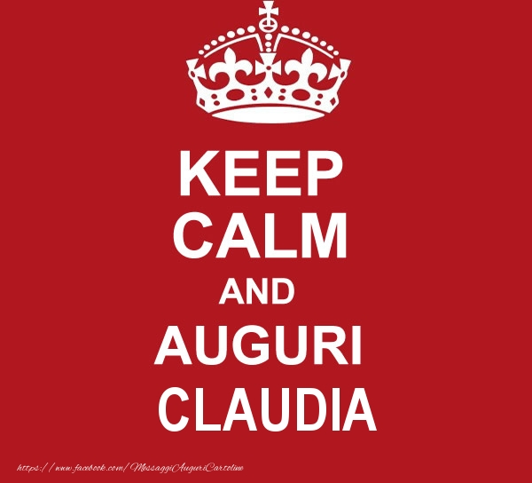 Cartoline di auguri - KEEP CALM AND AUGURI Claudia!