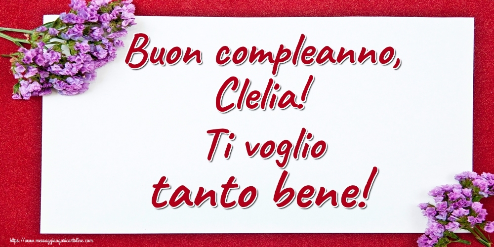 Cartoline di auguri - Buon compleanno, Clelia! Ti voglio tanto bene!
