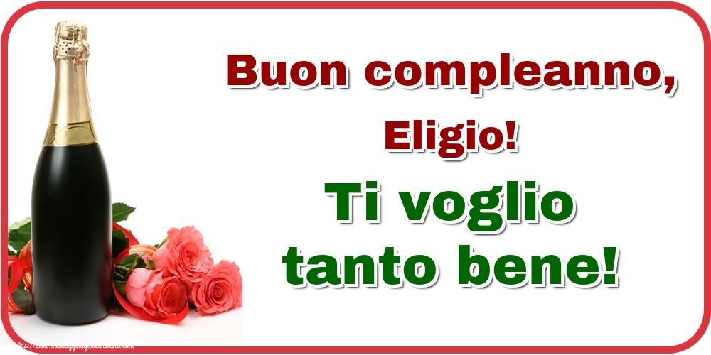 Cartoline di auguri - Buon compleanno, Eligio! Ti voglio tanto bene!
