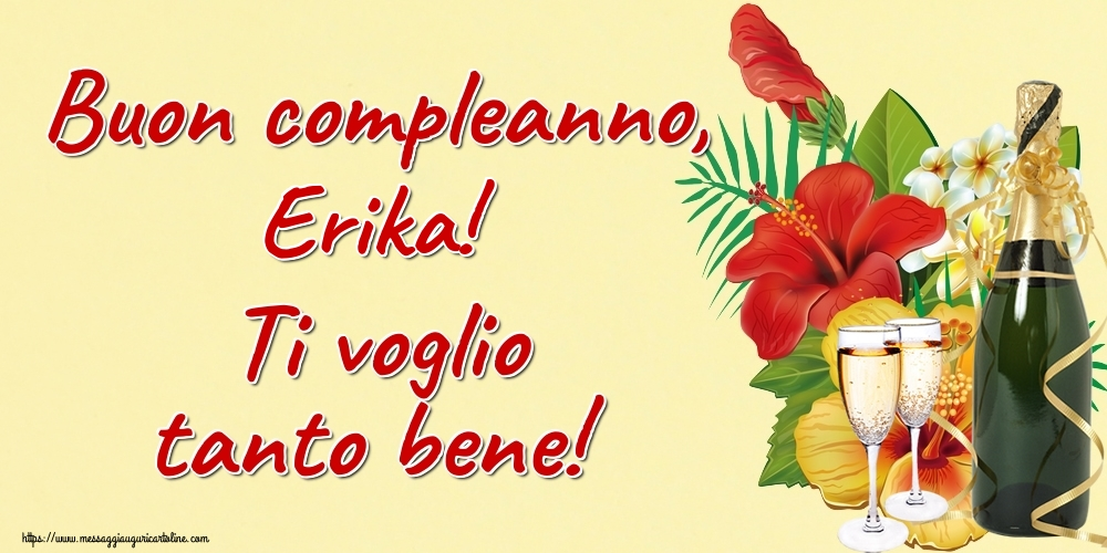 Cartoline di auguri - Buon compleanno, Erika! Ti voglio tanto bene!