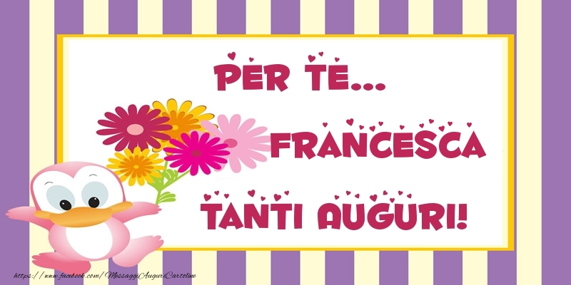 Top Pentru te Francesca Tanti Auguri! - Cartoline di auguri per  UA02