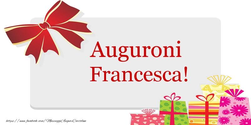 Estremamente Auguroni Francesca! - Cartoline di auguri per Francesca  FT55