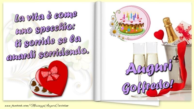 Cartoline di auguri - La vita è come uno specchio:  ti sorride se la guardi sorridendo. Auguri Goffredo