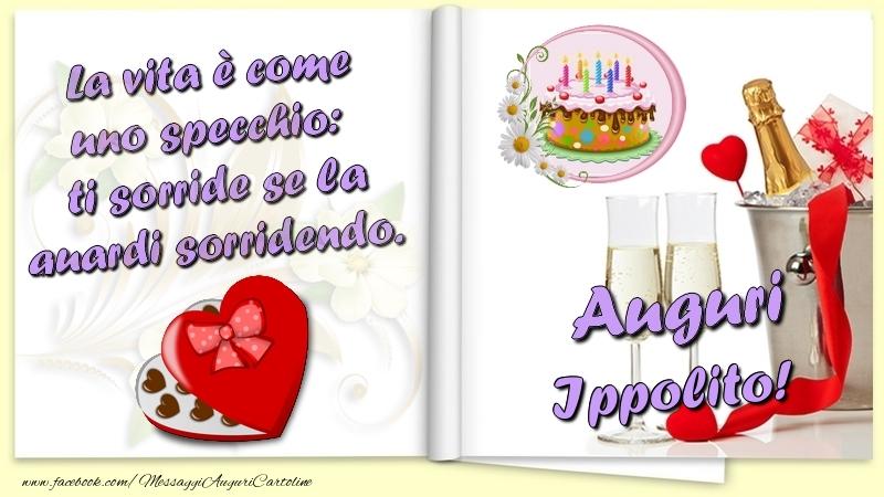 Cartoline di auguri - La vita è come uno specchio:  ti sorride se la guardi sorridendo. Auguri Ippolito