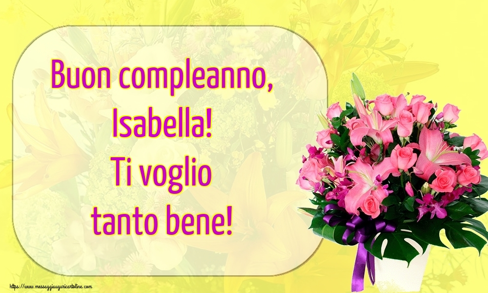 Cartoline di auguri - Buon compleanno, Isabella! Ti voglio tanto bene!