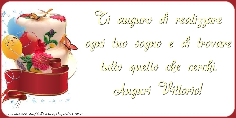 Cartoline di auguri - Ti auguro di realizzare ogni tuo sogno e di trovare tutto quello che cerchi. Vittorio