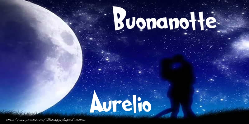 Cartoline di buonanotte - Buonanotte Aurelio!