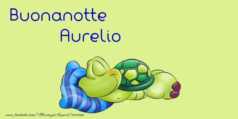 Cartoline di buonanotte - Buonanotte Aurelio