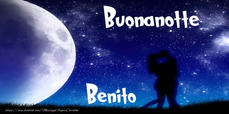 Cartoline di buonanotte - Buonanotte Benito!