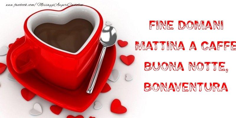 Cartoline di buonanotte - Fine domani mattina a caffe Buona Notte, Bonaventura