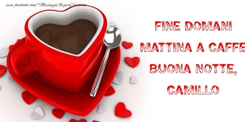 Cartoline di buonanotte - Fine domani mattina a caffe Buona Notte, Camillo